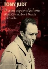 Okładka książki Brzemię odpowiedzialności: Blum, Camus, Aron i francuski wiek dwudziesty Tony Judt