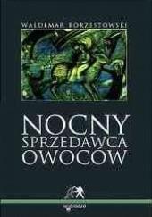 Okładka książki Nocny sprzedawca owoców Waldemar Borzestowski