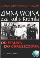 Okładka książki Zimna wojna zza kulis Kremla. Od Stalina do Chruszczowa Wladislaw Zubok
