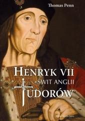 Okładka książki Henryk VII. Świt Anglii Tudorów Thomas Penn