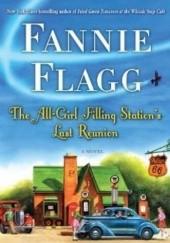 Okładka książki The All-Girl Filling Stations Last Reunion Fannie Flagg