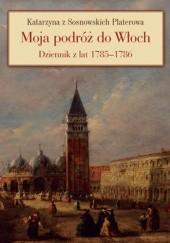 Okładka książki Moja podróż do Włoch. Dziennik z lat 1785-1786 Katarzyna Platerowa