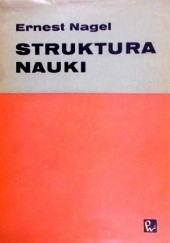 Okładka książki Struktura nauki. Zagadnienia logiki wyjaśnień naukowych Ernest Nagel