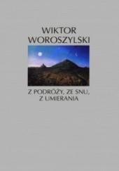 Okładka książki Z podróży, ze snu, z umierania. Wiersze 1951-1990 Wiktor Woroszylski