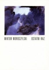 Okładka książki Ostatni raz. Wiersze 1987-1994 Wiktor Woroszylski