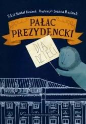 Okładka książki Pałac Prezydencki dla dzieci Michał Rusinek,Joanna Rusinek
