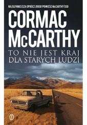 Okładka książki To nie jest kraj dla starych ludzi Cormac McCarthy