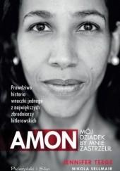 Okładka książki Amon. Mój dziadek by mnie zastrzelił Nikola Sellmair,Jennifer Teege