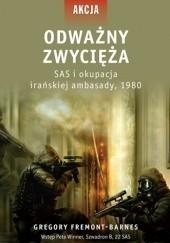 Okładka książki Odważny zwycięża. SAS i okupacja irańskiej ambasady, 1980 Gregory Fremont-Barnes
