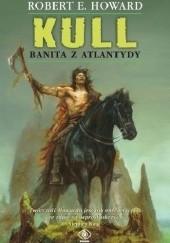 Okładka książki Kull. Banita z Atlantydy Robert E. Howard