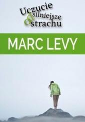 Okładka książki Uczucie silniejsze od strachu Marc Levy