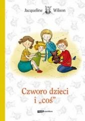 Okładka książki Czworo dzieci i coś Jacqueline Wilson