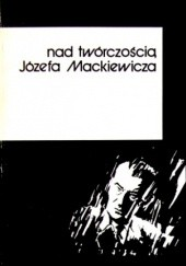 Okładka książki Nad twórczością Józefa Mackiewicza praca zbiorowa,Marek Zybura