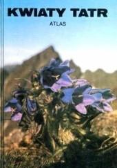 Okładka książki Kwiaty Tatr. Atlas Zbigniew Mirek,Ivor Mihál,Halina Piękoś-Mirkowa