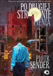 Okładka książki Po drugiej stronie cienia Piotr Sender