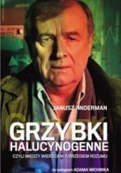 Okładka książki Grzybki halucynogenne czyli Między wierszami a brzegiem rozumu Janusz Anderman