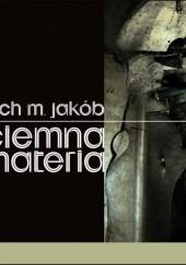 Okładka książki Ciemna materia Lech M. Jakób