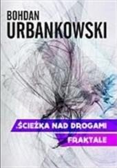 Okładka książki Ścieżka nad drogami. Fraktale Bohdan Urbankowski