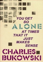 Okładka książki You Get So Alone at Times That it Just Makes Sense Charles Bukowski