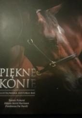 Okładka książki Piękne konie. Ilustrowana historia ras Tamsin Pickeral