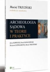 Okładka książki Archeologia sądowa w teorii i praktyce Krzysztof Szwagrzyk,Paweł Konczewski,Maciej Trzciński,Jerzy Kawecki