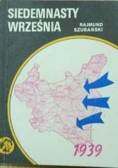 Okładka książki Siedemnasty września Rajmund Szubański