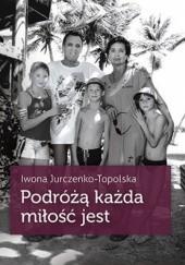 Okładka książki Podróżą każda miłość jest Iwona Jurczenko-Topolska