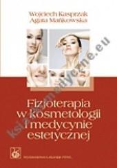 Okładka książki Fizjoterapia w kosmetologii i medycynie estetycznej Wojciech Kasprzak,Agata Mańkowska