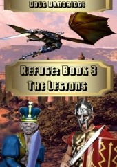 Okładka książki Refuge: Book 3: The Legions Doug Dandridge