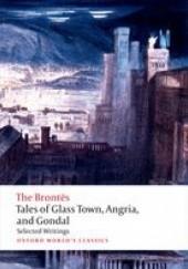 Okładka książki Tales of Glass Town, Angria, and Gondal; Selected Writings Charlotte Brontë,Anne Brontë,Emily Jane Brontë,Patrick Branwell Brontë