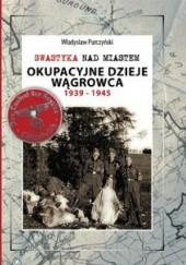 Okładka książki Swastyka nad miastem.  Okupacyjne dzieje Wągrowca 1939-1945 Władysław Purczyński