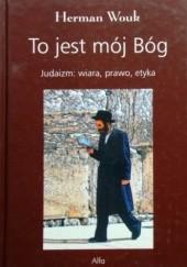 Okładka książki To jest mój Bóg. Judaizm: wiara, prawo, etyka Herman Wouk