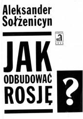 Okładka książki Jak odbudować Rosję? Refleksje na miarę moich sił Aleksander Sołżenicyn