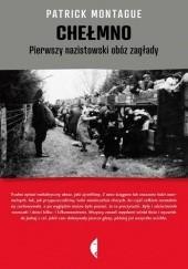 Okładka książki Chełmno. Pierwszy nazistowski obóz zagłady Patrick Montague