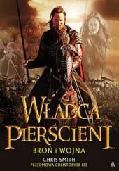 Okładka książki Władca Pierścieni: Broń i wojna: Ilustrowany przewodnik po bitwach, armiach i broniach Śródziemia Chris Smith