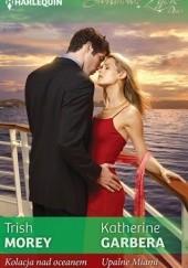 Okładka książki Kolacja nad oceanem. Upalne Miami Katherine Garbera,Trish Morey