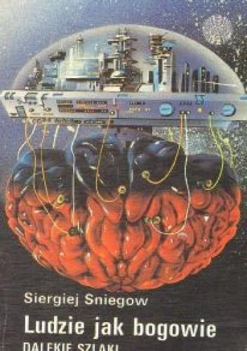 Okładka książki Ludzie jak bogowie: Dalekie szlaki Siergiej Sniegow
