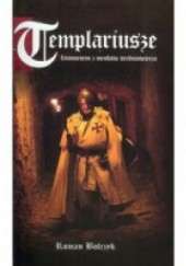 Okładka książki Templariusze. Fenomen z mroków średniowiecza Roman Bolczyk