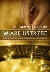 Okładka książki Wiarę Ustrzec. Przewodnik po współczesnych zagrożeniach Andrzej Zwoliński