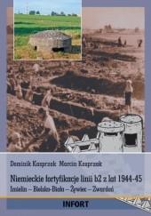 Okładka książki Niemieckie fortyfikacje linii b2 z lat 1944-45.  Imielin – Bielsko-Biała – Żywiec – Zwardoń Marcin Kasprzak,Dominik Kasprzak