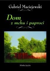 Okładka książki Dom z mchu i paproci Gabriel Maciejewski