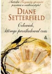 Okładka książki Człowiek, którego prześladował czas Diane Setterfield