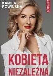 Okładka książki Kobieta Niezależna Kamila Rowińska