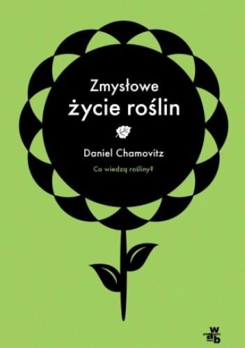 Okładka książki Zmysłowe życie roślin Daniel Chamovitz