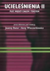 Okładka książki Ucieleśnienia II. Płeć między ciałem i tekstem Joanna Bator,Anna Wieczorkiewicz