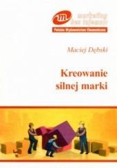 Okładka książki Kreowanie silnej marki Maciej Dębski