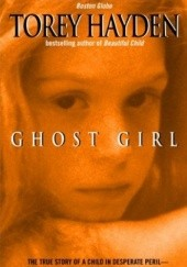 Okładka książki Ghost Girl: The True Story of a Child in Peril and the Teacher Who Saved Her Torey Hayden