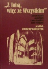 Okładka książki Z Tobą, więc ze Wszystkim. 222 arcydzieła angielskiej i amerykańskiej liryki religijnej Stanisław Barańczak