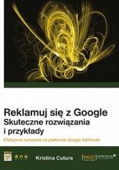 Okładka książki Reklamuj się z Google. Skuteczne rozwiązania i przykłady Kristina Cutura
