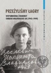 Okładka książki Przeżyliśmy łagry. Wspomnienia żołnierzy Okręgu Wileńskiego AK (1945–1949) Dariusz Rogut